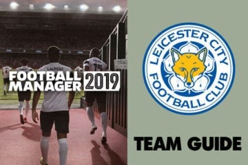 Football Manager 2019 Leicester: Team guide, building blocks, best young players & who to sell