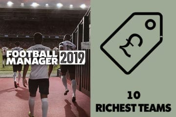 Football Manager 2019 Richest Teams: Top 10 sides with the biggest transfer budgets in FM19
